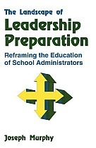 The Landscape of Leadership Preparation: Reframing the Education of School Administrators