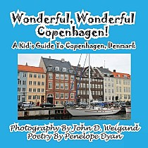 Wonderful, Wonderful Copenhagen! A Kid's Guide To Copenhagen, Denmark