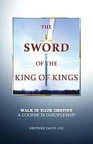 The Sword of the King of Kings: Walk in Your Destiny a Course in Discipleship