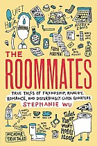 The Roommates: True Tales of Friendship, Rivalry, Romance, and Disturbingly Close Quarters
