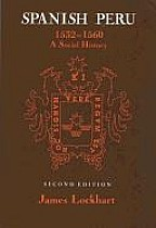 Spanish Peru, 1532-1560: A Social History (2, Revised)