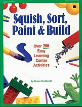 Squish, Sort, Paint, and Build: Over 200 Easy Learning Center Activities