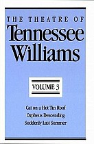 The Theatre of Tennessee Williams, Volume III: Cat on a Hot Tin Roof, Orpheus Descending, Suddenly Last Summer