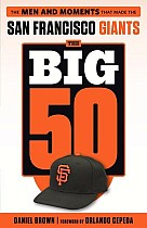 The Big 50: San Francisco Giants: The Men and Moments That Made the San Francisco Giants