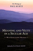 Meaning and Value in a Secular Age: Why Eupraxsophy Matters - The Writings of Paul Kurtz