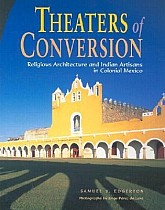 Theaters of Conversion: Religious Architecture and Indian Artisans in Colonial Mexico