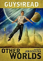 Guys Read 04: Other Worlds