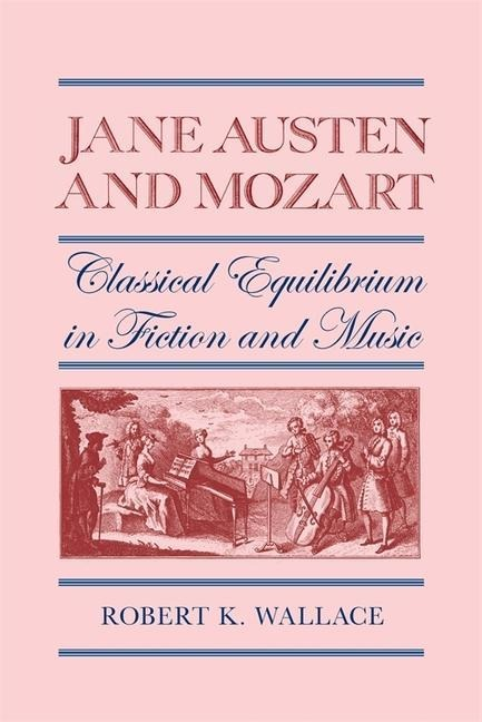 Jane Austen and Mozart: Classical Equilibrium in Fiction and Music