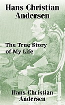 Hans Christian Andersen: The True Story of My Life