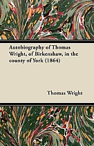 Autobiography of Thomas Wright, of Birkenshaw, in the County of York (1864)