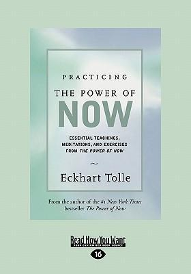 Practicing the Power of Now: Essential Teachings, Meditations, and Exercises from the Power of Now (Easyread Large Edition)