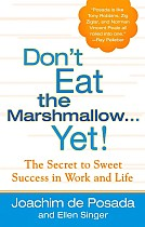 Don't Eat the Marshmallow...Yet!: The Secret to Sweet Success in Work and Life