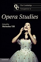 The Cambridge Companion to Opera Studies. Edited by Nicholas Till
