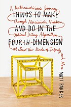 Things to Make and Do in the Fourth Dimension: A Mathematician's Journey Through Narcissistic Numbers, Optimal Dating Algorithms, at Least Two Kinds o