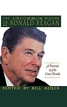 The Uncommon Wisdom of Ronald Reagan: A Portrait in His Own Words