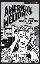America's Meltdown: The Lowest-Common-Denominator Society