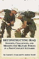 Reconstructing Iraq: Insights, Challenges, and Missions for Military Forces in a Post-Conflict Scenario