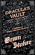 The Vault of Dracula - A Collection of Vampiric Tales from the Pen of Bram Stoker (Fantasy and Horror Classics)