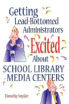 Getting Lead-Bottomed Administrators Excited about School Library Media Centers