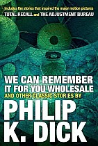 We Can Remember It For You Wholesale And Other Stories
