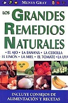 Grandes Remedios Naturales, Los: Great Natural Remedies. Healthy and Delicious Meals and Recipes