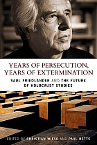 Years of Persecution, Years of Extermination: Saul Friedlander and the Future of Holocaust Studies