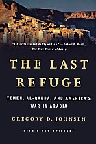 Last Refuge: Yemen, Al-Qaeda, and America's War in Arabia
